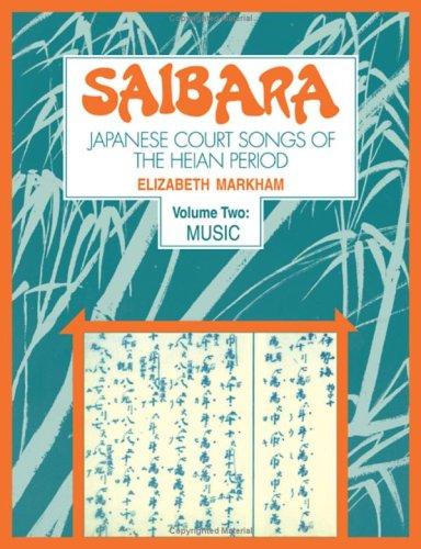Saibara: Volume 2, Music: Japanese Court Songs of the Heian Period: Markham, Elizabeth J.