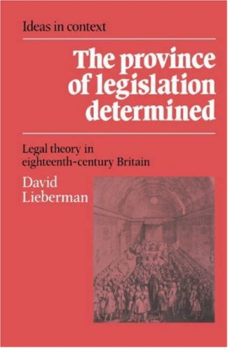 The Province of Legislation Determined: Legal Theory in Eighteenth-Century Britain (Ideas in ...
