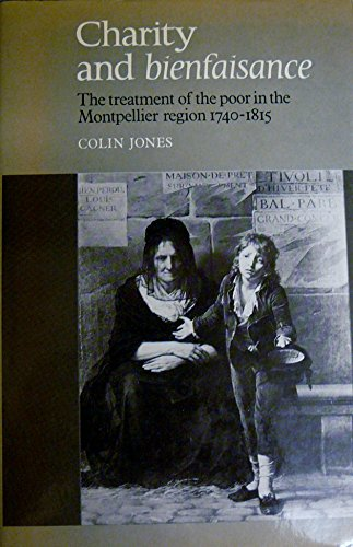 Charity and Bienfaisance. The Treatment of the Poor in the Montpellier Region 1740-1815.: Jones, ...