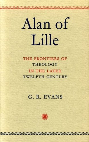 Alan of Lille: The Frontiers of Theology in the Later Twelfth Century: Evans, G. R.