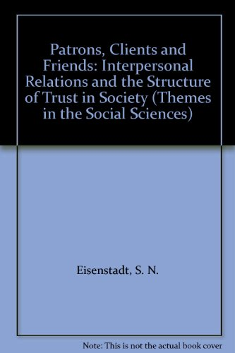 9780521246873: Patrons, Clients and Friends: Interpersonal Relations and the Structure of Trust in Society (Themes in the Social Sciences)