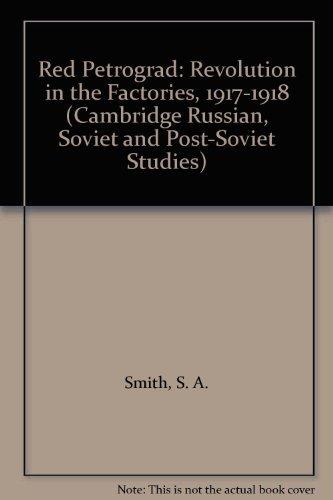 9780521247597: Red Petrograd: Revolution in the Factories, 1917–1918 (Cambridge Russian, Soviet and Post-Soviet Studies)