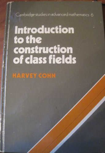 Introduction to the Construction of Class Fields: H. Cohn