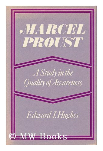 Marcel Proust: A Study in the Quality of Awareness.: Hughes, Edward