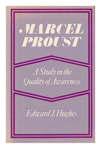 Marcel Proust: A Study in the Quality of Awareness: Hughes, Edward J.