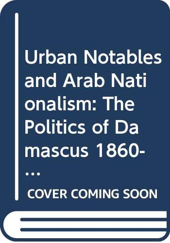 9780521247962: Urban Notables and Arab Nationalism: The Politics of Damascus 1860-1920 (Cambridge Middle East Library)