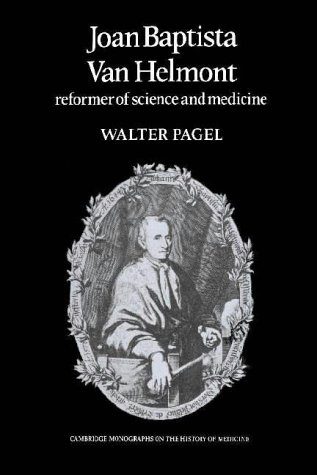Joan Baptista Van Helmont : Reformer of: Walter Pagel