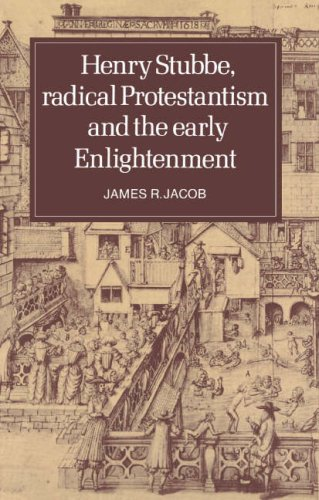 Henry Stubbe, Radical Protestantism and the Early Enlightenment: James R. Jacob