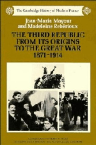 9780521249317: The Third Republic from its Origins to the Great War, 1871-1914