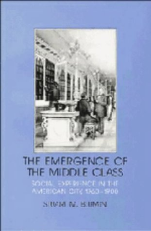 9780521250757: The Emergence of the Middle Class: Social Experience in the American City, 1760-1900