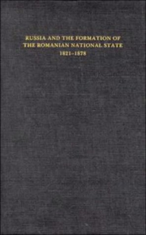 Russia and the Formation of the Romanian National State, 1821-1878: Jelavich, Barbara