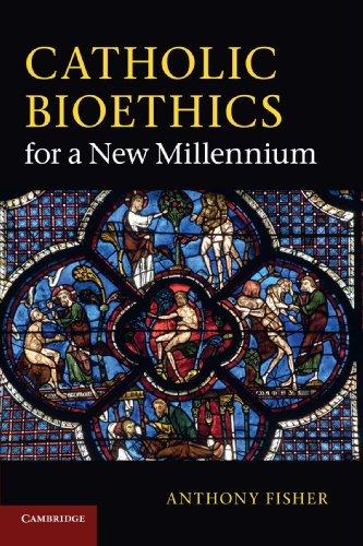 Catholic Bioethics for a New Millennium: Fisher, Anthony