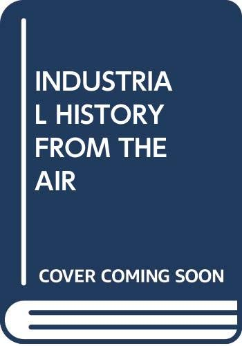 9780521253338: Industrial History from the Air (Cambridge Air Surveys)
