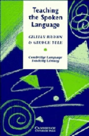 Teaching the Spoken Language (Cambridge Language Teaching: Gillian Brown, George