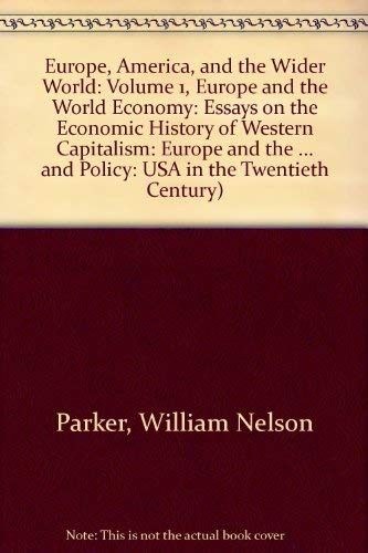 9780521254670: Europe, America, and the Wider World: Volume 1, Europe and the World Economy: Essays on the Economic History of Western Capitalism (Studies in ... Policy: USA in the Twentieth Century) (v. 1)