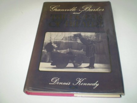 Granville Barker and the Dream of Theatre: Dennis Kennedy