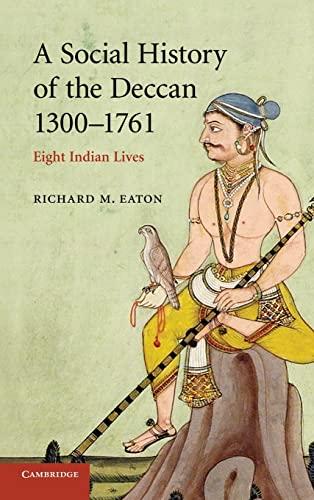 A Social History of the Deccan, 1300-1761: Eaton , Richard