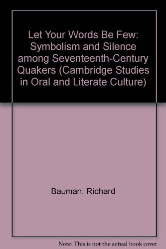 9780521255066: Let Your Words Be Few: Symbolism and Silence among Seventeenth-Century Quakers (Cambridge Studies in Oral and Literate Culture)