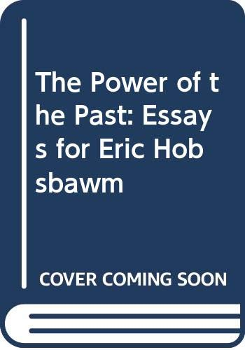 9780521255257: The Power of the Past : Essays for Eric Hobsbawm