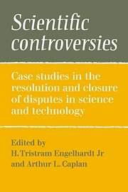 Scientific Controversies: Case Studies in the Resolution and Closure of Disputes in Science and ...