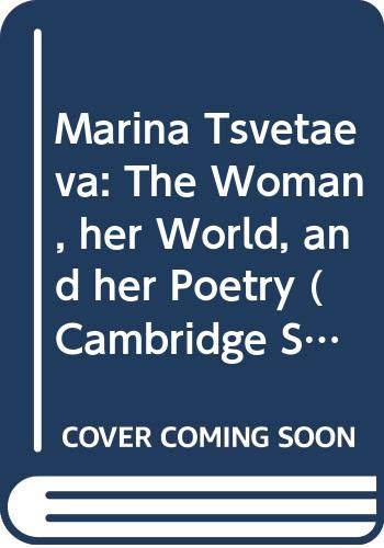 9780521255820: Marina Tsvetaeva: The Woman, her World, and her Poetry (Cambridge Studies in Russian Literature)