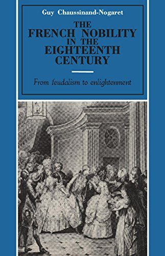 The French Nobility in the Eighteenth Century: From Feudalism to Enlightenment: Chaussinand-Nogaret...