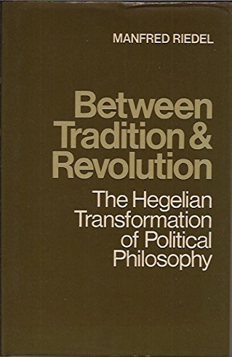 9780521256445: Between Tradition and Revolution: The Hegelian Transformation of Political Philosophy