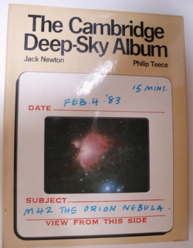 THE CAMBRIDGE DEEP-SKY ALBUM. Celestial photography by Jack Newton; Text by Philip Teece. [Color ...