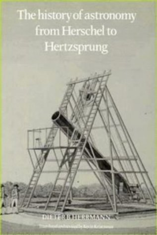 The history of astronomy from Herschel to Hertzsprung. Translated and Revised by Kevin Krisciunas.:...