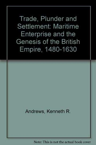 9780521257602: Trade, Plunder and Settlement: Maritime Enterprise and the Genesis of the British Empire, 1480-1630