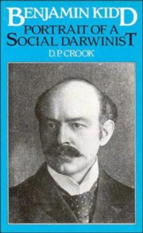 Benjamin Kidd: Portrait of a Social Darwinist.: CROOK, D. P.: