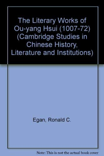 9780521258883: The Literary Works of Ou-yang Hsui (1007-72) (Cambridge Studies in Chinese History, Literature and Institutions)