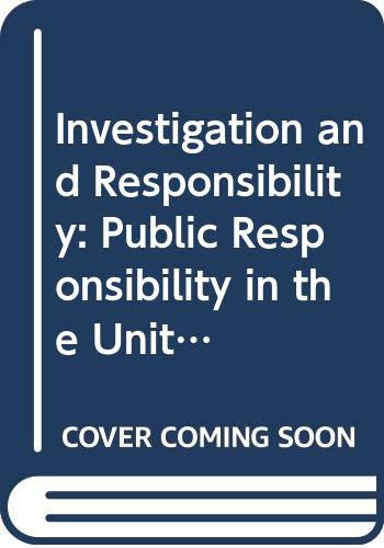 Investigation and Responsibility: Public Responsibility in the United States 1865-1900: Brock, ...