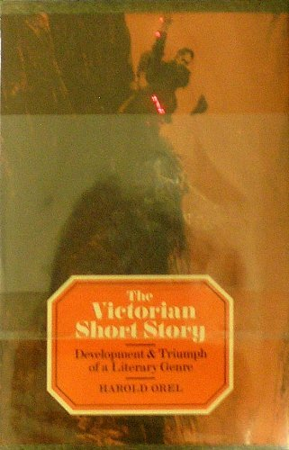 The Victorian Short Story Development and Triumph of a Literary Genre: Orel, Harold