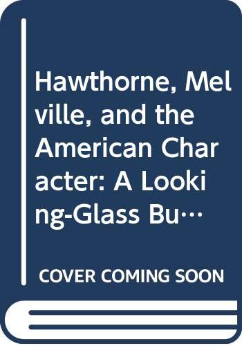 Hawthorne, Melville, and the American Character: A Looking-Glass Business (Cambridge Studies in ...