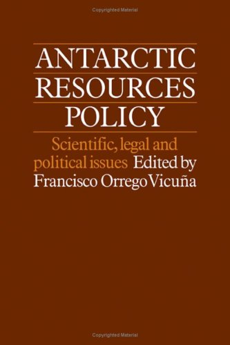 Antarctic Resources Policy: Scientific, Legal and Political Issues: Francisco Orrego-Vicuna
