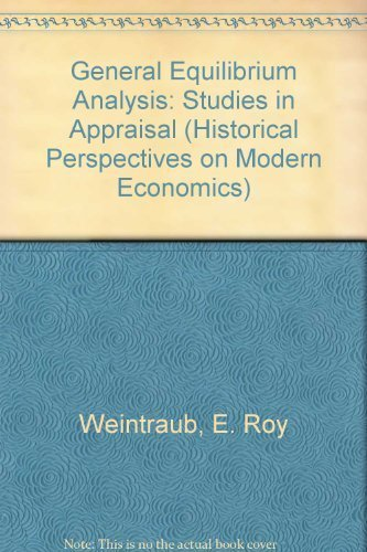 General Equilibrium Analysis: Studies in Appraisal (Historical Perspectives on Modern Economics)