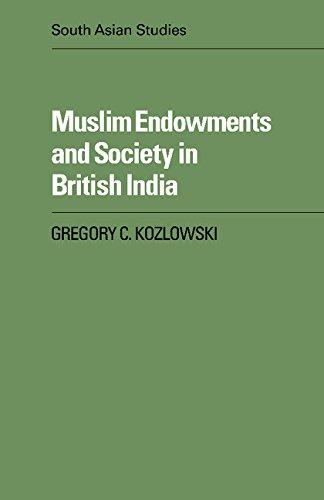 Muslim Endowments and Society in British India: Kozlowski, Gregory C.