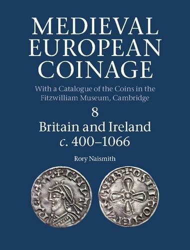9780521260169: Medieval European Coinage: Volume 8, Britain and Ireland c.400–1066