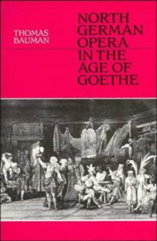 North German Opera in the Age of Goethe: Bauman, Thomas
