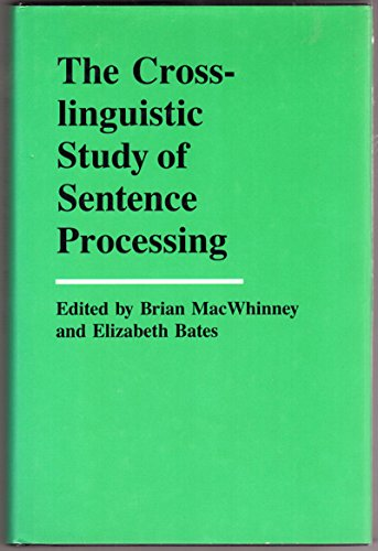 The Crosslinguistic Study of Sentence Processing (Problems in the Behavioural Sciences)