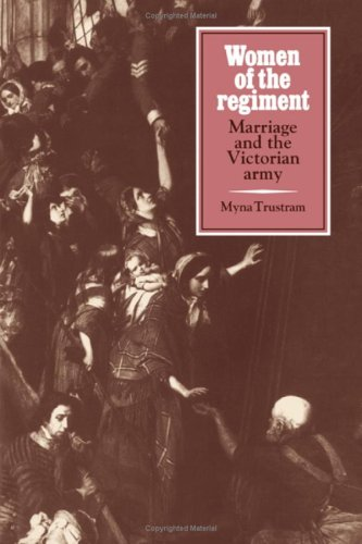 Women of the Regiment: Marriage and the Victorian Army: Trustram, Myna
