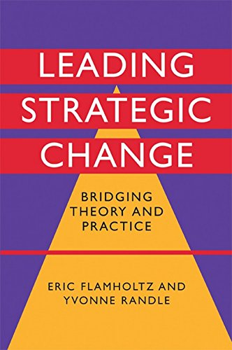 Leading Strategic Change: Bridging Theory and Practice: Eric Flamholtz & Yvonne Randle