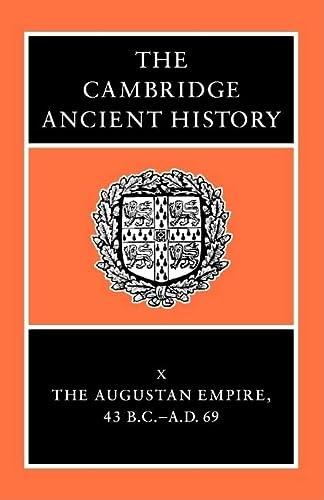 The Cambridge Ancient History Volume 10: The Augustan Empire, 43 BC-AD 69: Ed.) Bowman, A.K. et al.