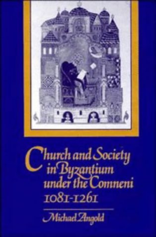 9780521264327: Church and Society in Byzantium under the Comneni, 1081-1261