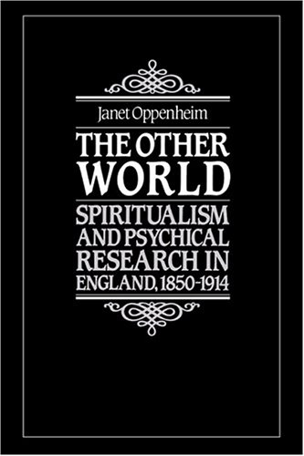 The Other World: Spiritualism and Psychical Research in England, 1850-1914: Oppenheim, Janet