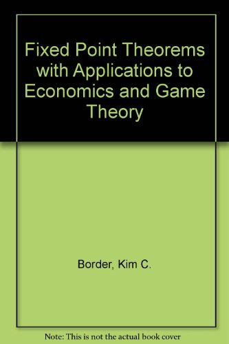 Fixed Point Theorems with Applications to Economics: Kim C. Border