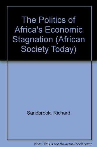 9780521265874: The Politics of Africa's Economic Stagnation (African Society Today)