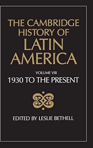 The Cambridge History of Latin America: Latin America Since 1930: Spanish South America v. 8 (...