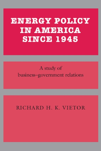 Energy Policy in America since 1945: A Study of Business-Government Relations (Studies in Economi...
